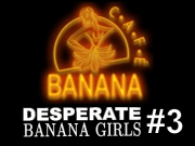 Banana Café - Desperate Banana Girls #3