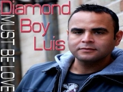 Diamond Boy Luis - Must Be Love